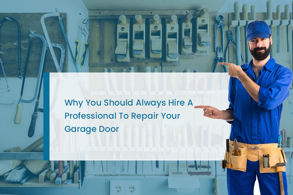 Why You Should Always Hire A Professional To Repair Your Garage Door